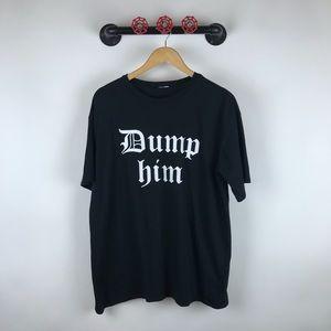 """Fashion nova graphic tshirt """"dump him"""" in black"""